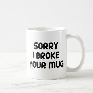 Sorry I Broke Your Mug