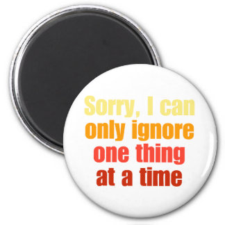 Sorry, I can only ignore one thing at a time. 6 Cm Round Magnet