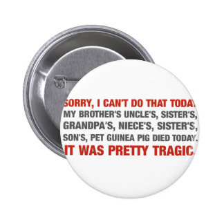 Sorry I Cant Do That Today... 6 Cm Round Badge