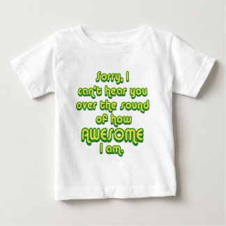 Sorry, I can't hear you over the sound of how Baby T-Shirt