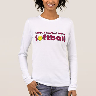 Sorry I Can't I Have Softball Funny Softball Shirt