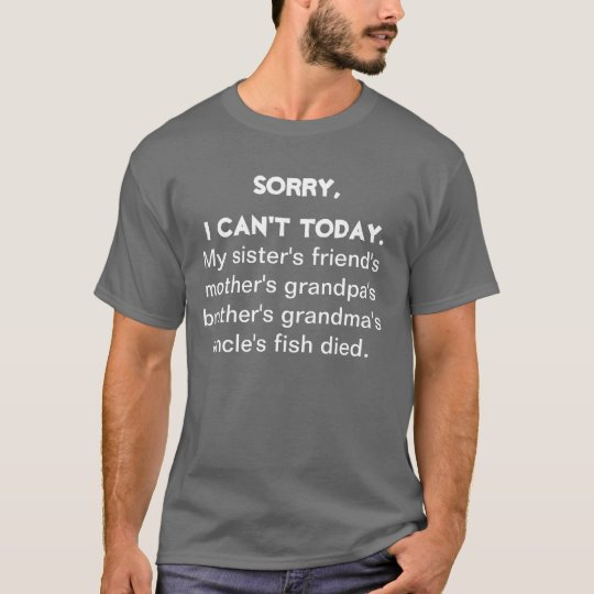 Sorry I Cant Today.. T-Shirt