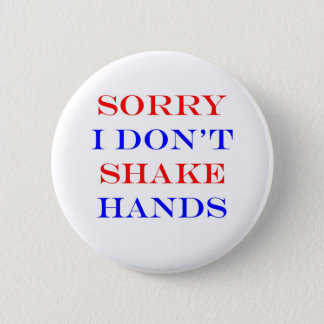 Sorry I Don't Shake Hands 6 Cm Round Badge