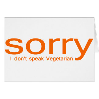 Sorry, I don't speak vegetarian Card