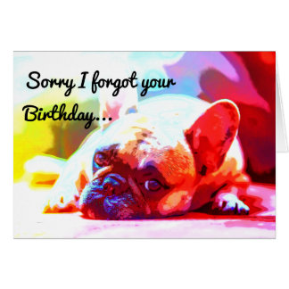 Sorry I forgot your Birthday Card