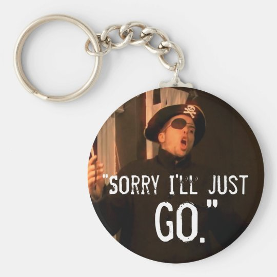 """""""Sorry I'll Just Go"""" Basic Round Button Key Ring"""