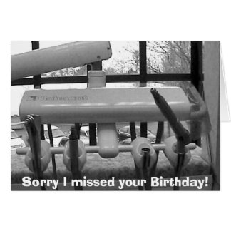 Sorry I missed your Birthday! Greeting Card