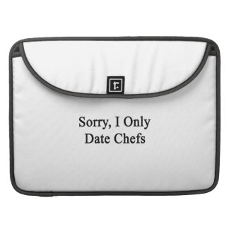 Sorry I Only Date Chefs Sleeves For MacBooks