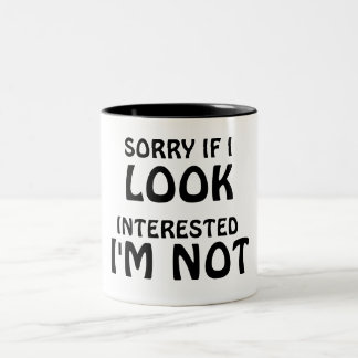 Sorry if i LOOK interested...I'M NOT Two-Tone Coffee Mug