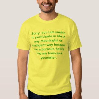 Sorry I'm a burnout.... Tshirt