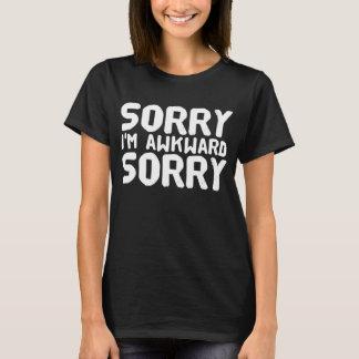 Sorry I'm awkward sorry T-Shirt