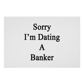 Sorry I'm Dating A Banker Poster