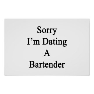 Sorry I'm Dating A Bartender Poster