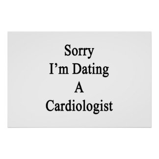 Sorry I'm Dating A Cardiologist Poster
