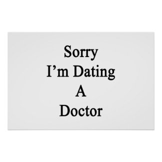 Sorry I'm Dating A Doctor Poster