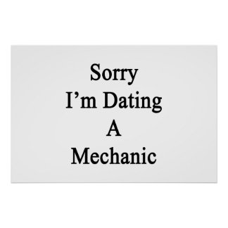 Sorry I'm Dating A Mechanic Poster