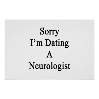 Sorry I'm Dating A Neurologist Poster
