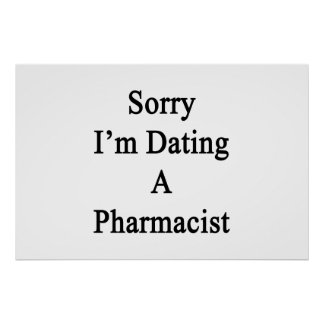 Sorry I'm Dating A Pharmacist Poster