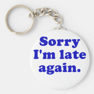 Sorry Im Late Again Basic Round Button Key Ring