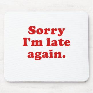 Sorry Im Late Again Mousepad