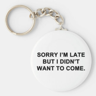 Sorry I'm Late But I Didn't Want to Come Key Ring
