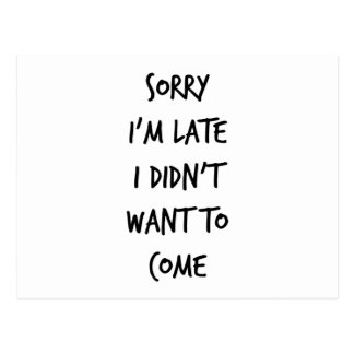 Sorry I'm Late I Didn't Want to Come Postcard
