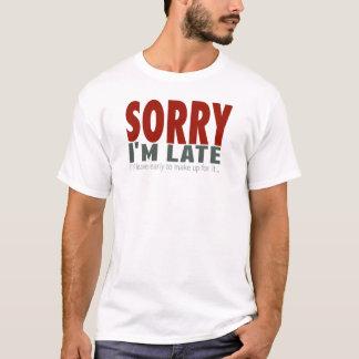 SORRY I'm Late... T-Shirt