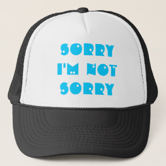 Sorry I'm Not Sorry Trucker Hat