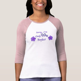 Sorry, I'm only 99% Perfect Shirt