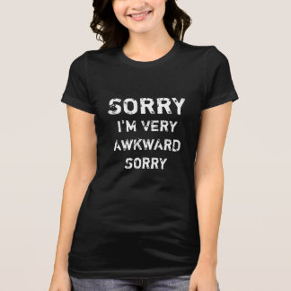 SORRY I'M VERY AWKWARD SORRY T-Shirt