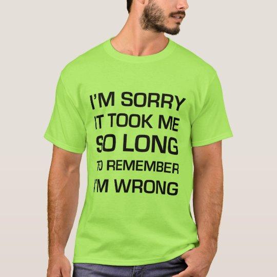Sorry It Took Me So Long T-Shirt