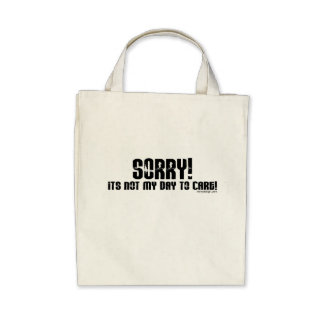 Sorry It's Not My Day To Care Bag