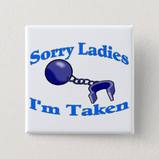 Sorry Ladies I'm Taken 15 Cm Square Badge