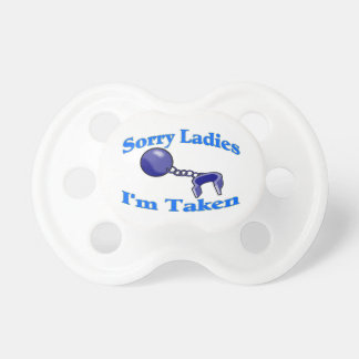 Sorry Ladies I'm Taken Baby Pacifiers