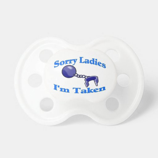 Sorry Ladies I'm Taken Pacifiers