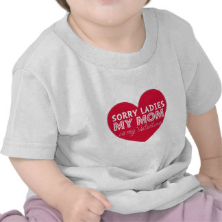 Sorry ladies mom is my valentine kids shirt