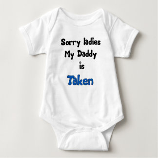 SORRY LADIES MY DADDY IS TAKEN BABY BODYSUIT