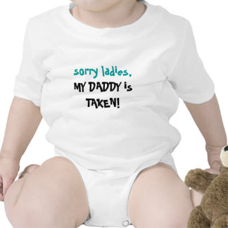 Sorry Ladies, My daddy is taken! Tshirt