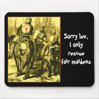 Sorry luv, I only rescue fair maidens Mouse Pad