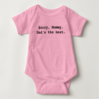 Sorry, Mommy. Dad's the best. Baby Bodysuit