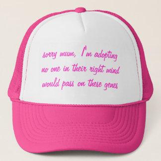 sorry mum I'm adopting Trucker Hat