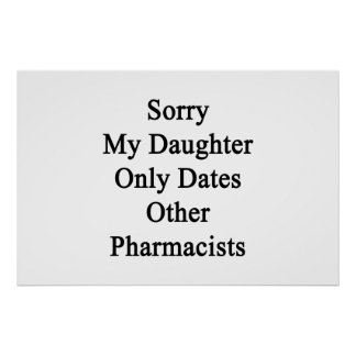 Sorry My Daughter Only Dates Other Pharmacists Poster