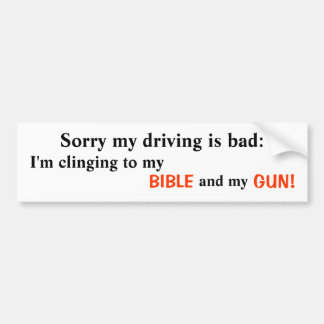 Sorry my driving is bad: , I'm clinging to my ,... Bumper Sticker