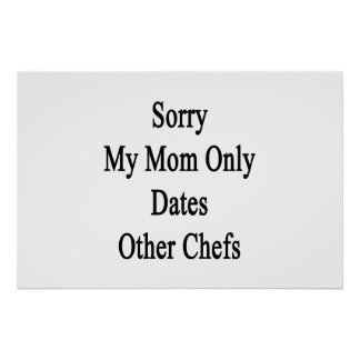 Sorry My Mom Only Dates Other Chefs Poster