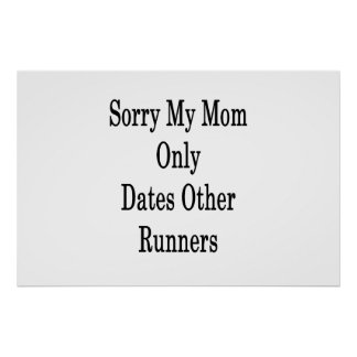 Sorry My Mom Only Dates Other Runners Poster