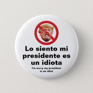 Sorry My President Is An Idiot - Spanish Version 6 Cm Round Badge