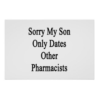 Sorry My Son Only Dates Other Pharmacists Poster