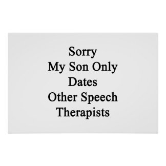 Sorry My Son Only Dates Other Speech Therapists Poster