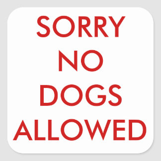 Sorry no dogs sticker
