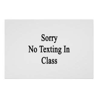 Sorry No Texting In Class Poster